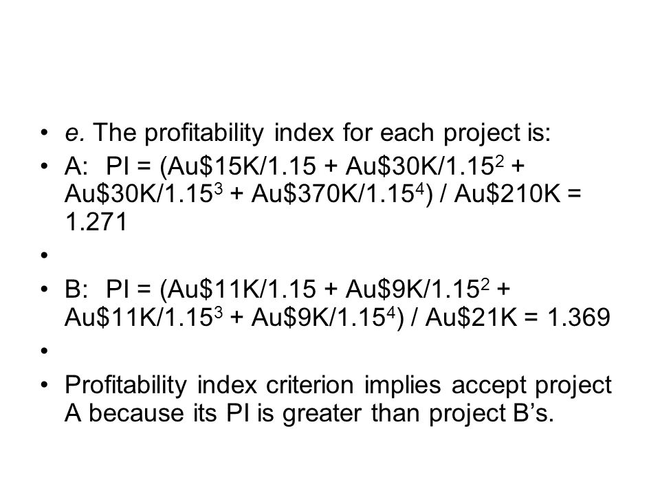 e. The profitability index for each project is: