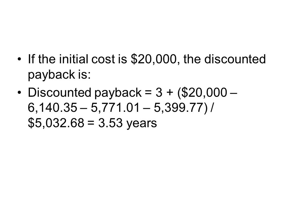 If the initial cost is $20,000, the discounted payback is: