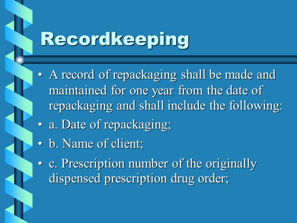 Recordkeeping A record of repackaging shall be made and maintained for one year from the date of repackaging and shall include the following: