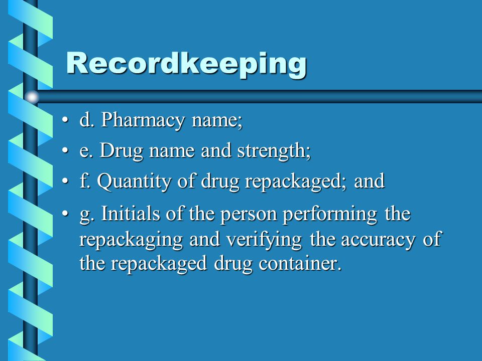 Recordkeeping d. Pharmacy name; e. Drug name and strength;