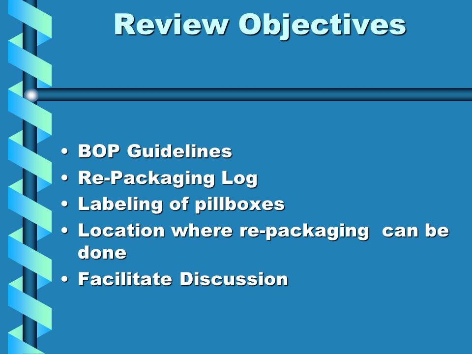 Review Objectives BOP Guidelines Re-Packaging Log