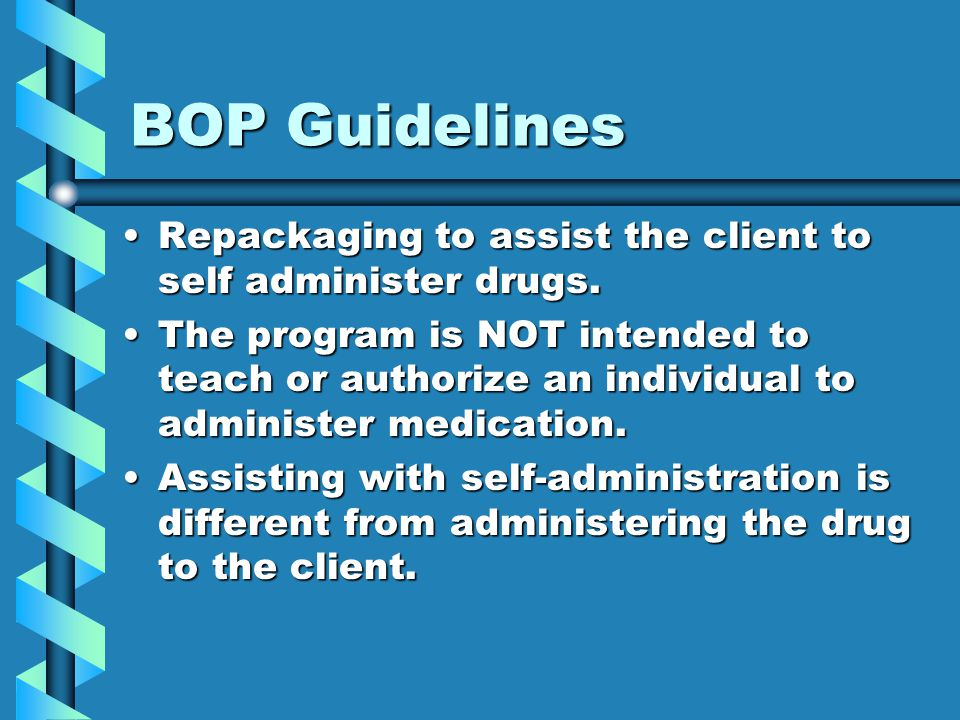 BOP Guidelines Repackaging to assist the client to self administer drugs.