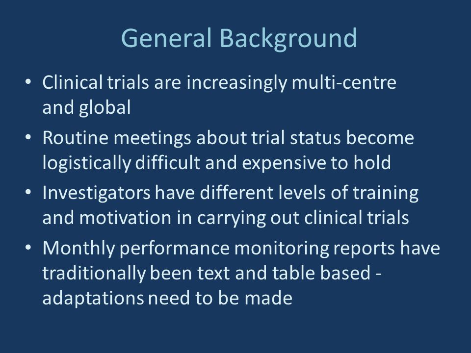 General Background Clinical trials are increasingly multi-centre and global.
