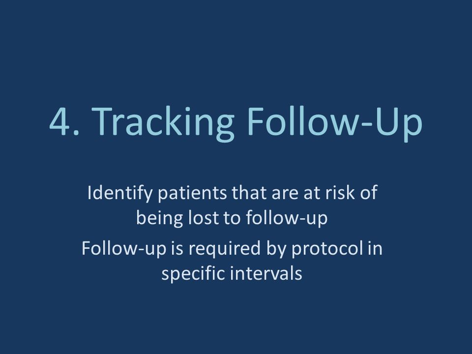 4. Tracking Follow-Up Identify patients that are at risk of being lost to follow-up.