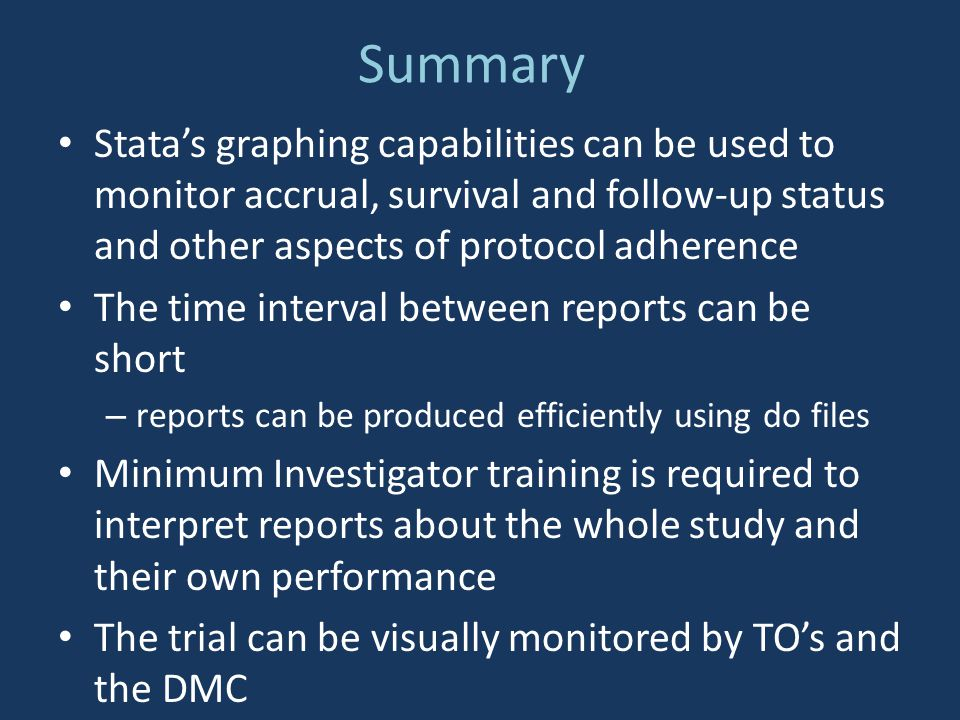 Summary Stata's graphing capabilities can be used to monitor accrual, survival and follow-up status and other aspects of protocol adherence.