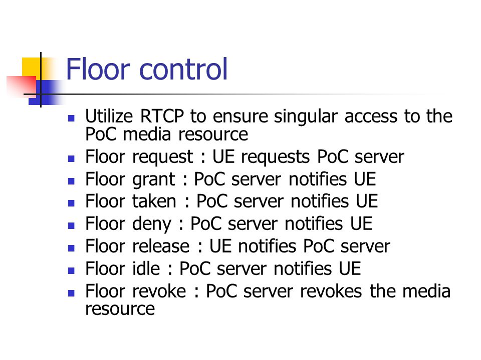 Floor control Utilize RTCP to ensure singular access to the PoC media resource. Floor request : UE requests PoC server.