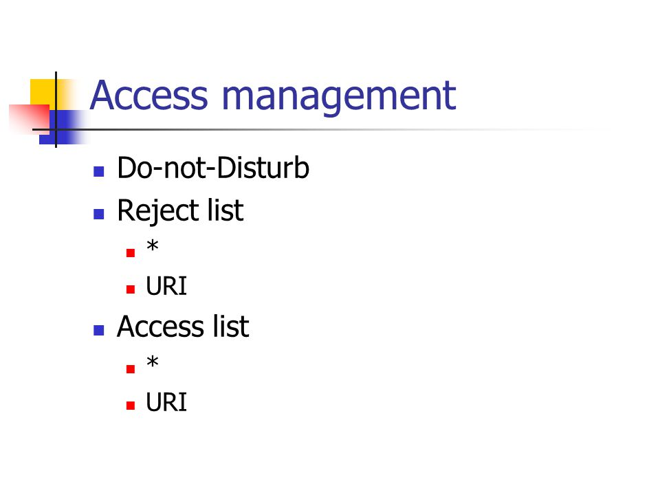 Access management Do-not-Disturb Reject list * URI Access list