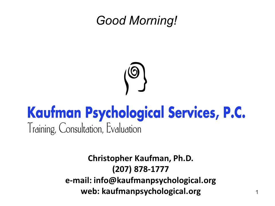 Good Morning! Christopher Kaufman, Ph.D. (207) 878-1777