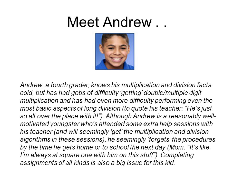 Meet Andrew . . Andrew, a fourth grader, knows his multiplication and division facts.