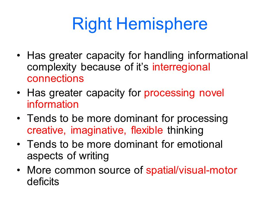 Right Hemisphere Has greater capacity for handling informational complexity because of it's interregional connections.