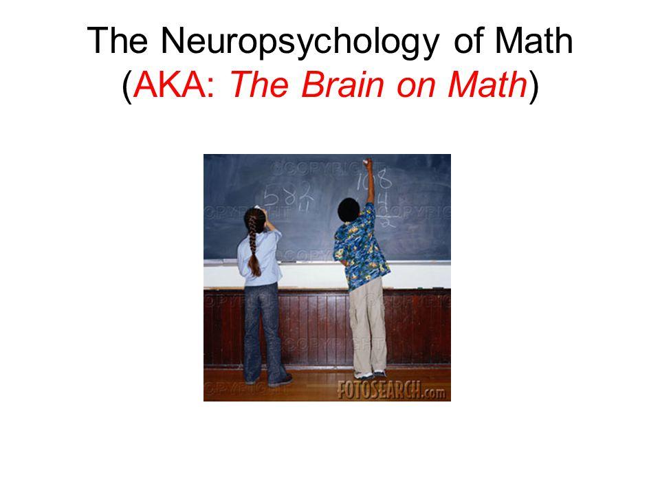 The Neuropsychology of Math (AKA: The Brain on Math)