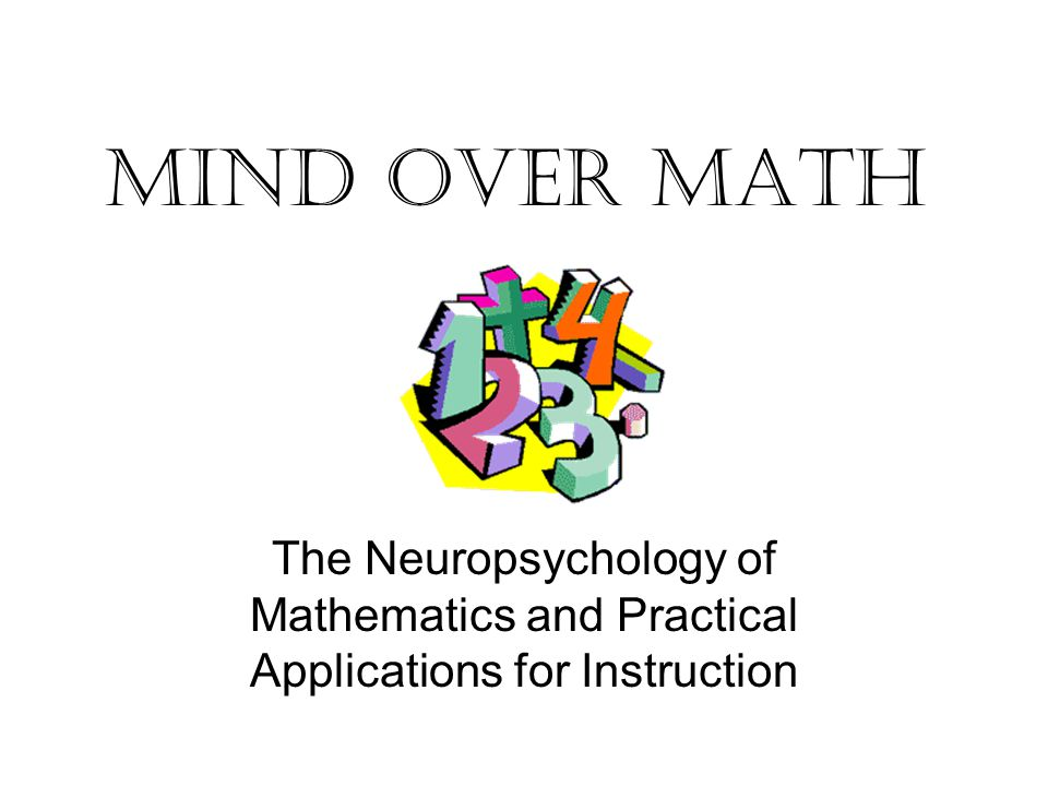 Mind Over Math The Neuropsychology of Mathematics and Practical Applications for Instruction