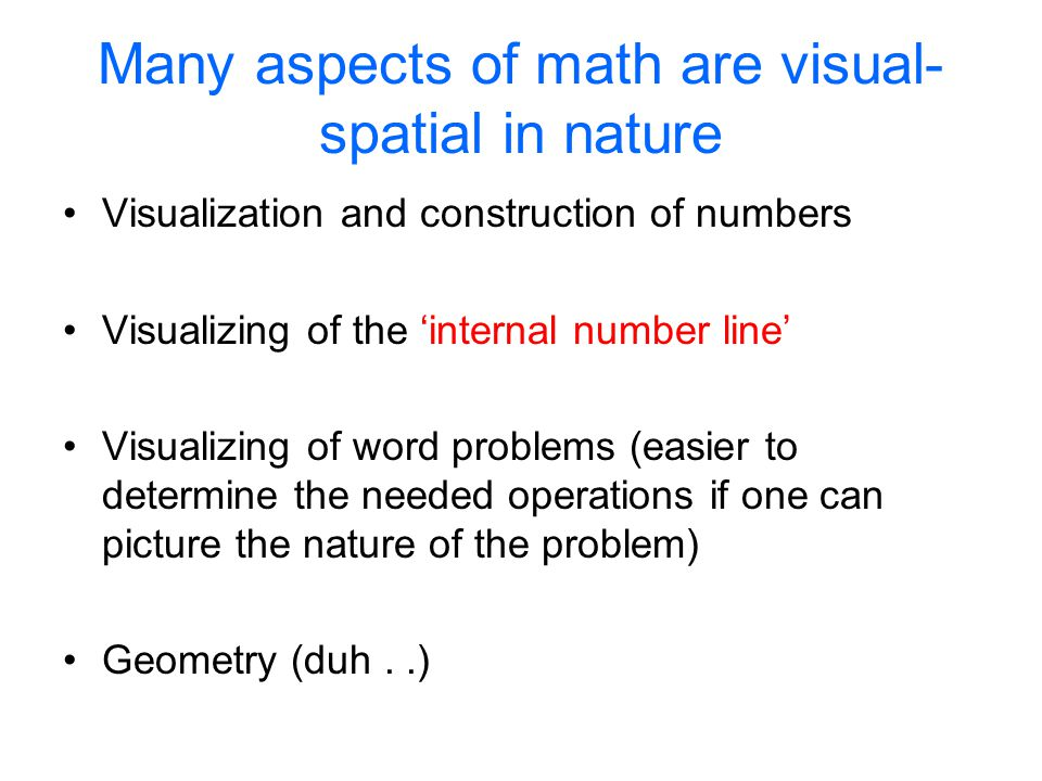 Many aspects of math are visual-spatial in nature
