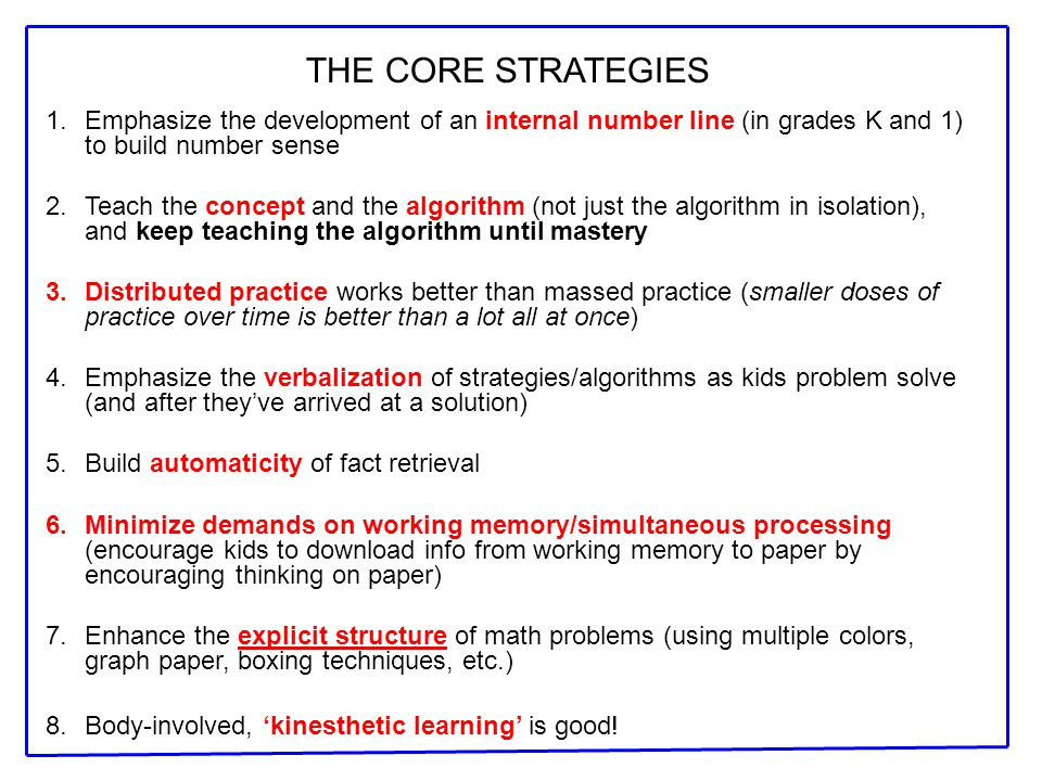 THE CORE STRATEGIES Emphasize the development of an internal number line (in grades K and 1) to build number sense.