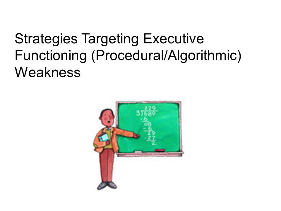Strategies Targeting Executive Functioning (Procedural/Algorithmic) Weakness
