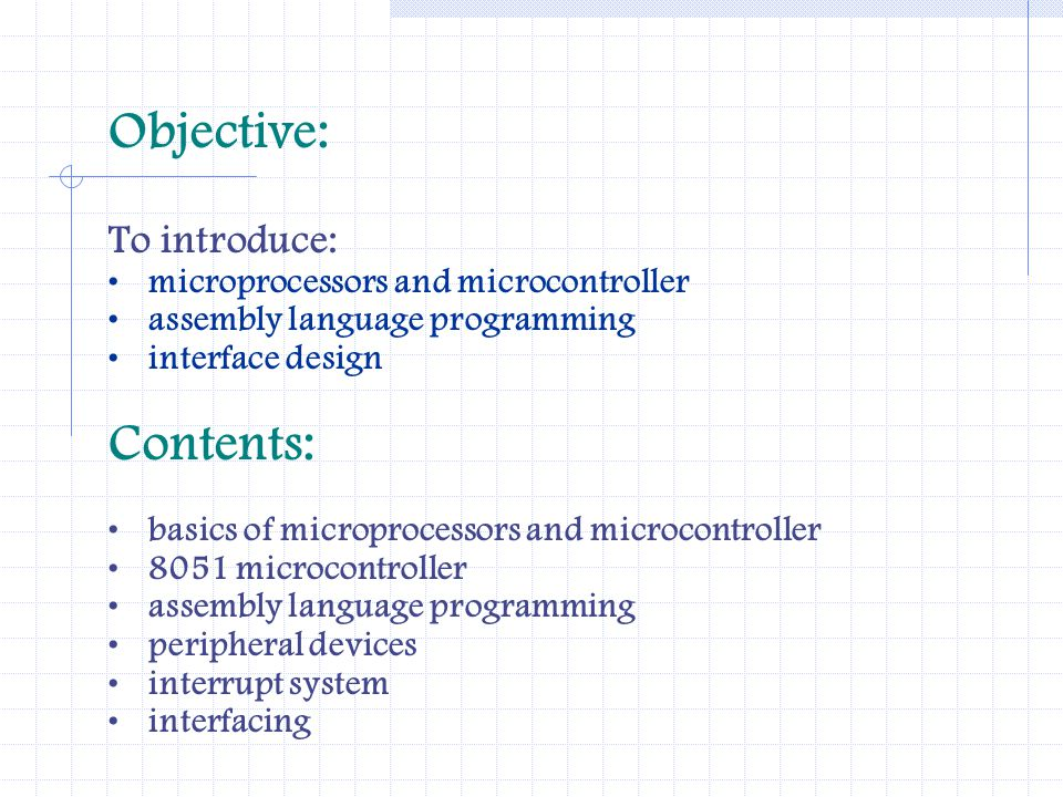 Objective: Contents: To introduce: microprocessors and microcontroller