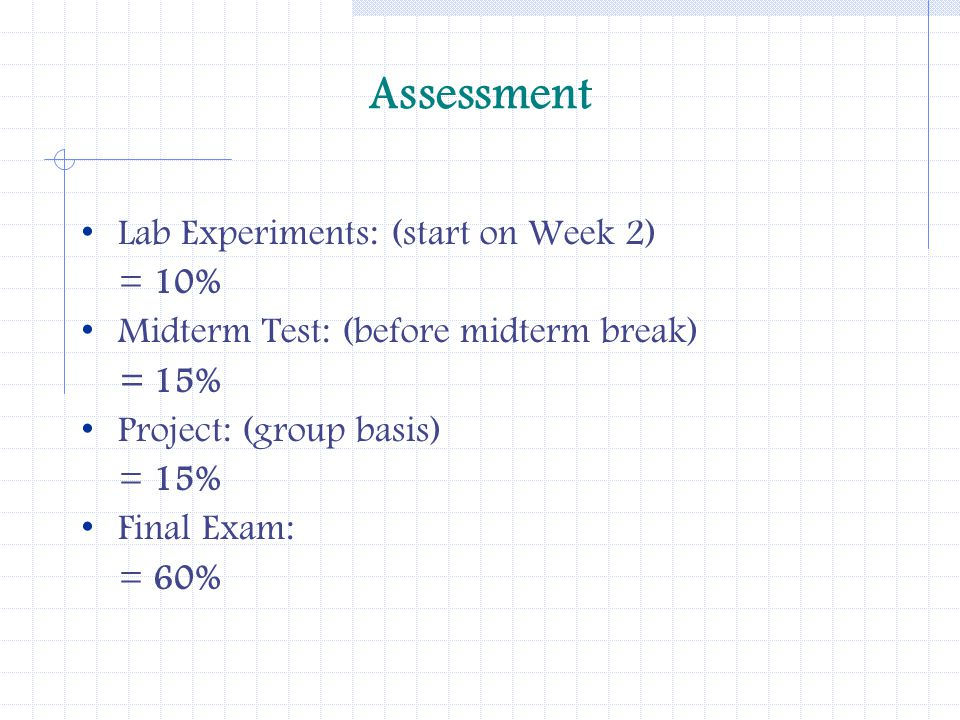 Assessment Lab Experiments: (start on Week 2) = 10%