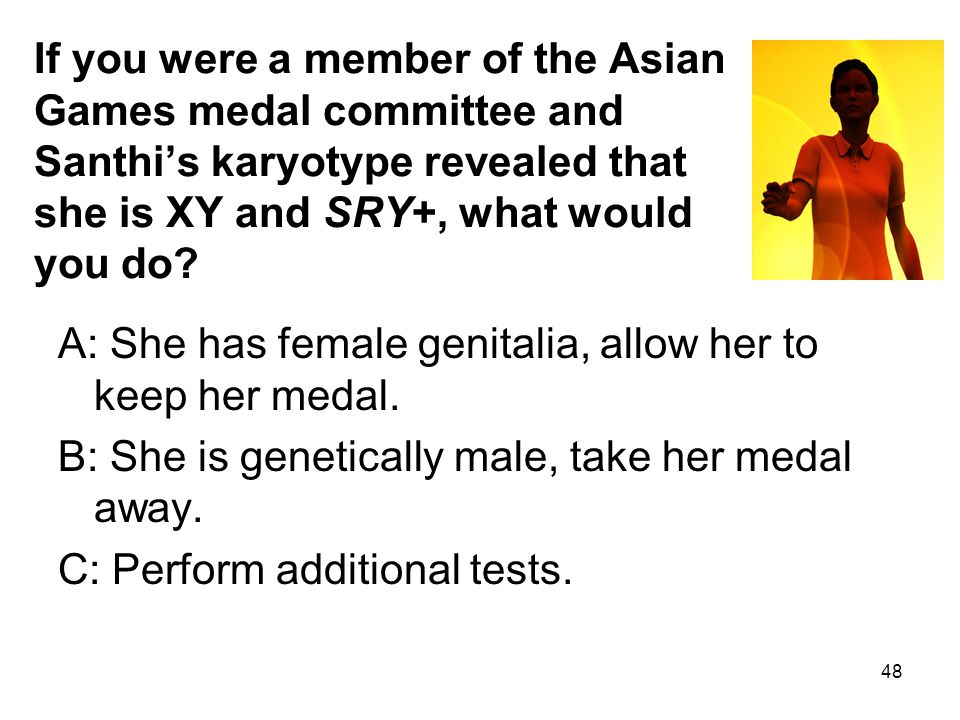 If you were a member of the Asian Games medal committee and Santhi's karyotype revealed that she is XY and SRY+, what would you do