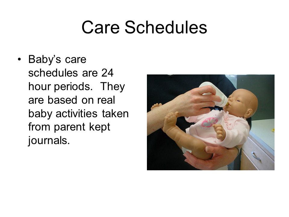 Care Schedules Baby's care schedules are 24 hour periods.