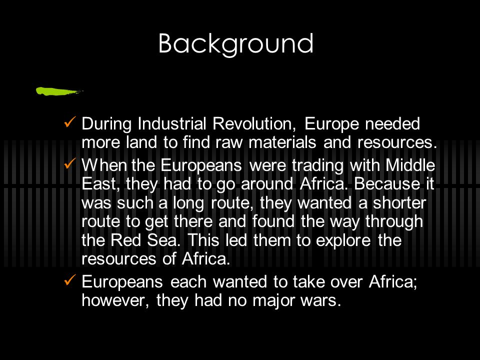 Background During Industrial Revolution, Europe needed more land to find raw materials and resources.