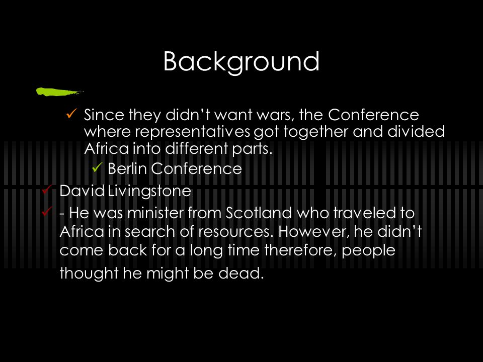 Background Since they didn't want wars, the Conference where representatives got together and divided Africa into different parts.