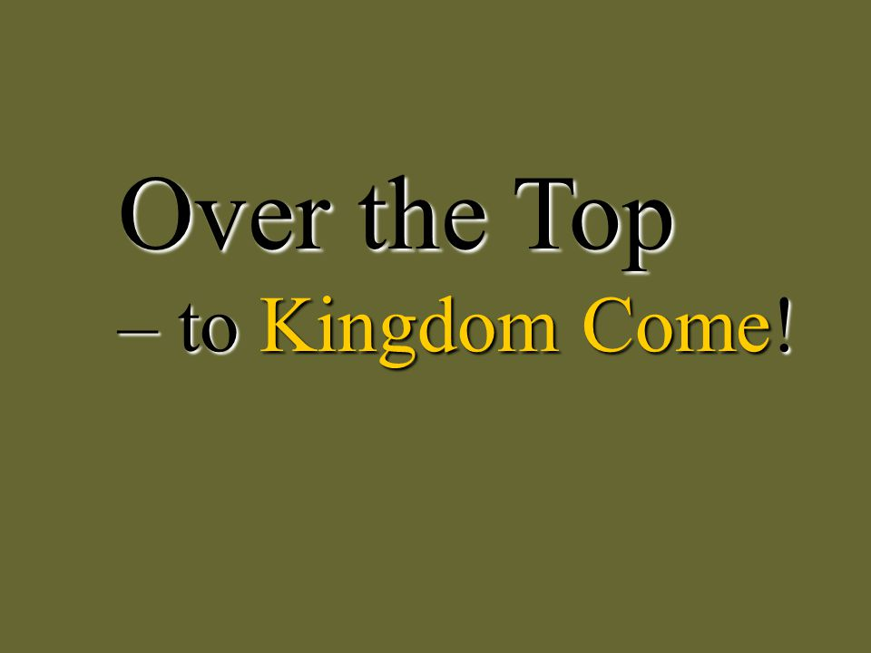 Over the Top – to Kingdom Come!
