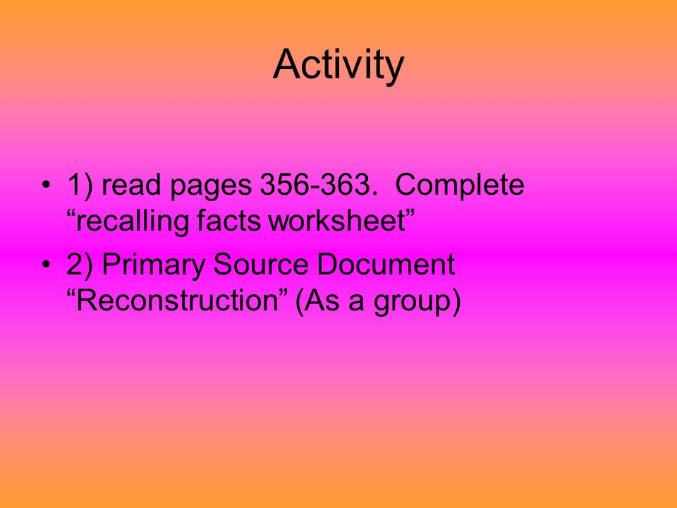 Activity 1) read pages 356-363. Complete recalling facts worksheet