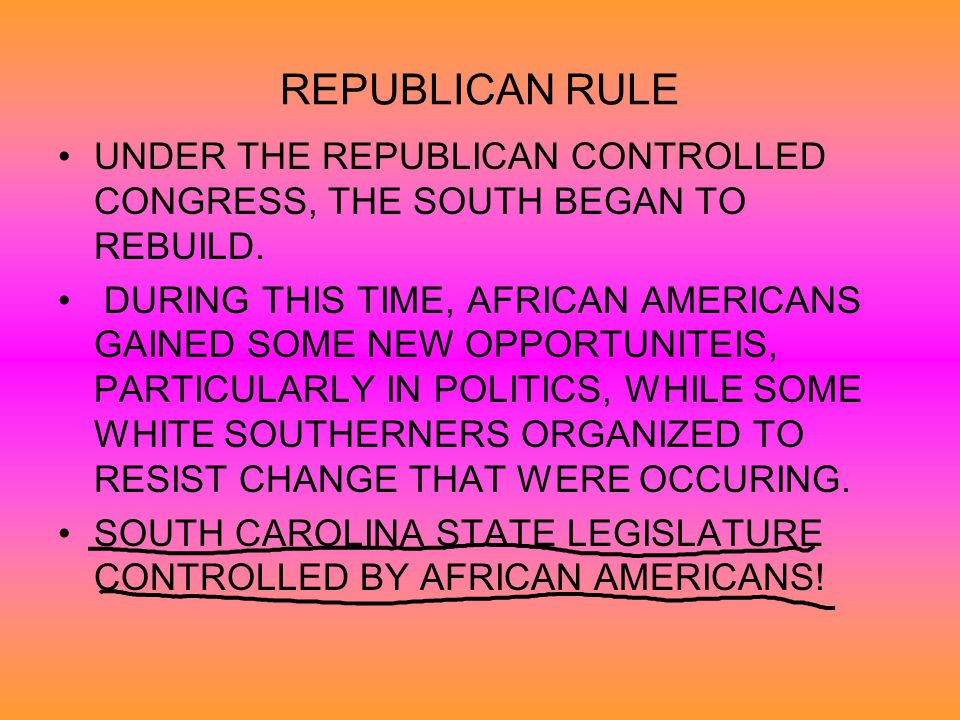 REPUBLICAN RULE UNDER THE REPUBLICAN CONTROLLED CONGRESS, THE SOUTH BEGAN TO REBUILD.