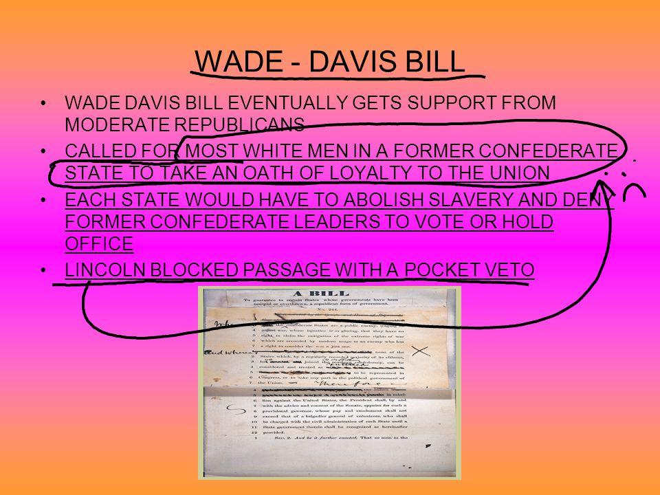 WADE - DAVIS BILL WADE DAVIS BILL EVENTUALLY GETS SUPPORT FROM MODERATE REPUBLICANS.