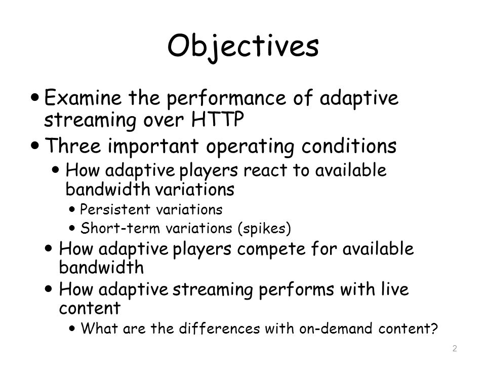 Objectives Examine the performance of adaptive streaming over HTTP