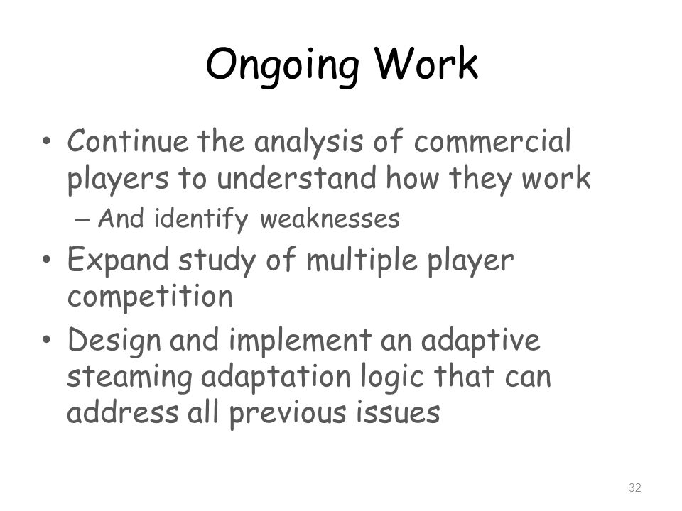 Ongoing Work Continue the analysis of commercial players to understand how they work. And identify weaknesses.