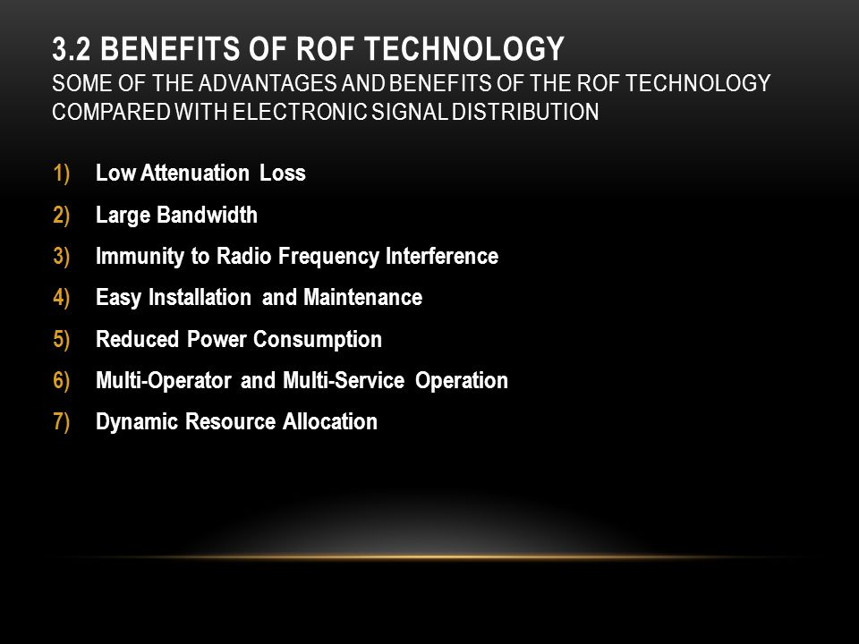 3.2 Benefits of RoF Technology Some of the advantages and benefits of the RoF technology compared with electronic signal distribution