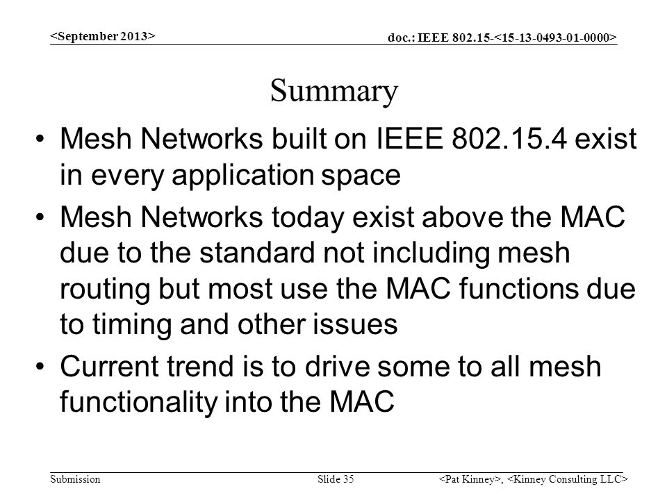 <September 2013> Summary. Mesh Networks built on IEEE 802.15.4 exist in every application space.