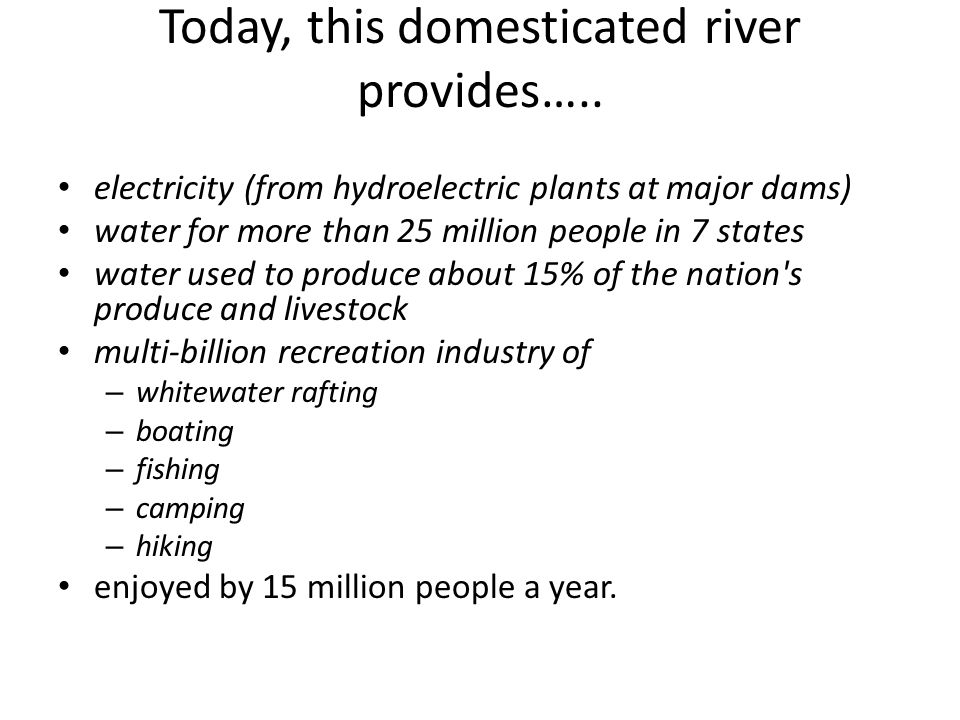Today, this domesticated river provides…..