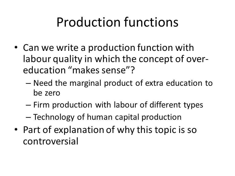 Production functions Can we write a production function with labour quality in which the concept of over-education makes sense