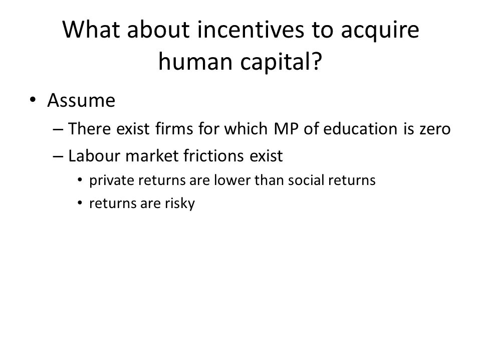 What about incentives to acquire human capital