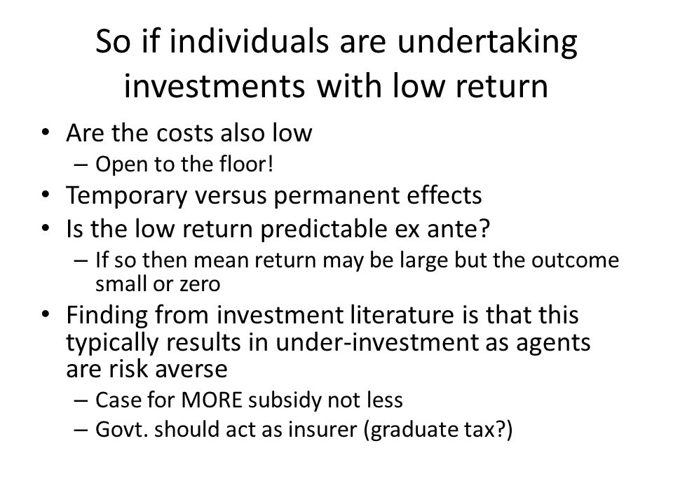 So if individuals are undertaking investments with low return