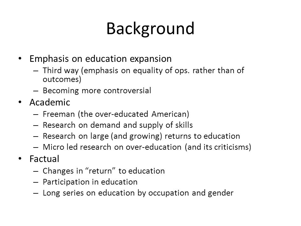 Background Emphasis on education expansion Academic Factual