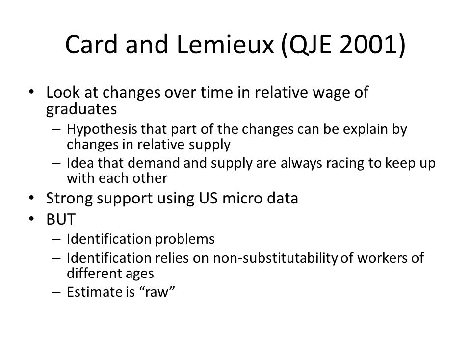 Card and Lemieux (QJE 2001) Look at changes over time in relative wage of graduates.