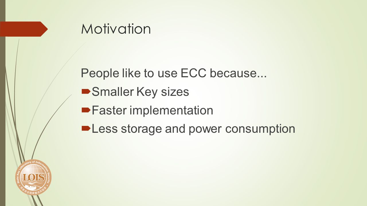 Motivation People like to use ECC because... Smaller Key sizes