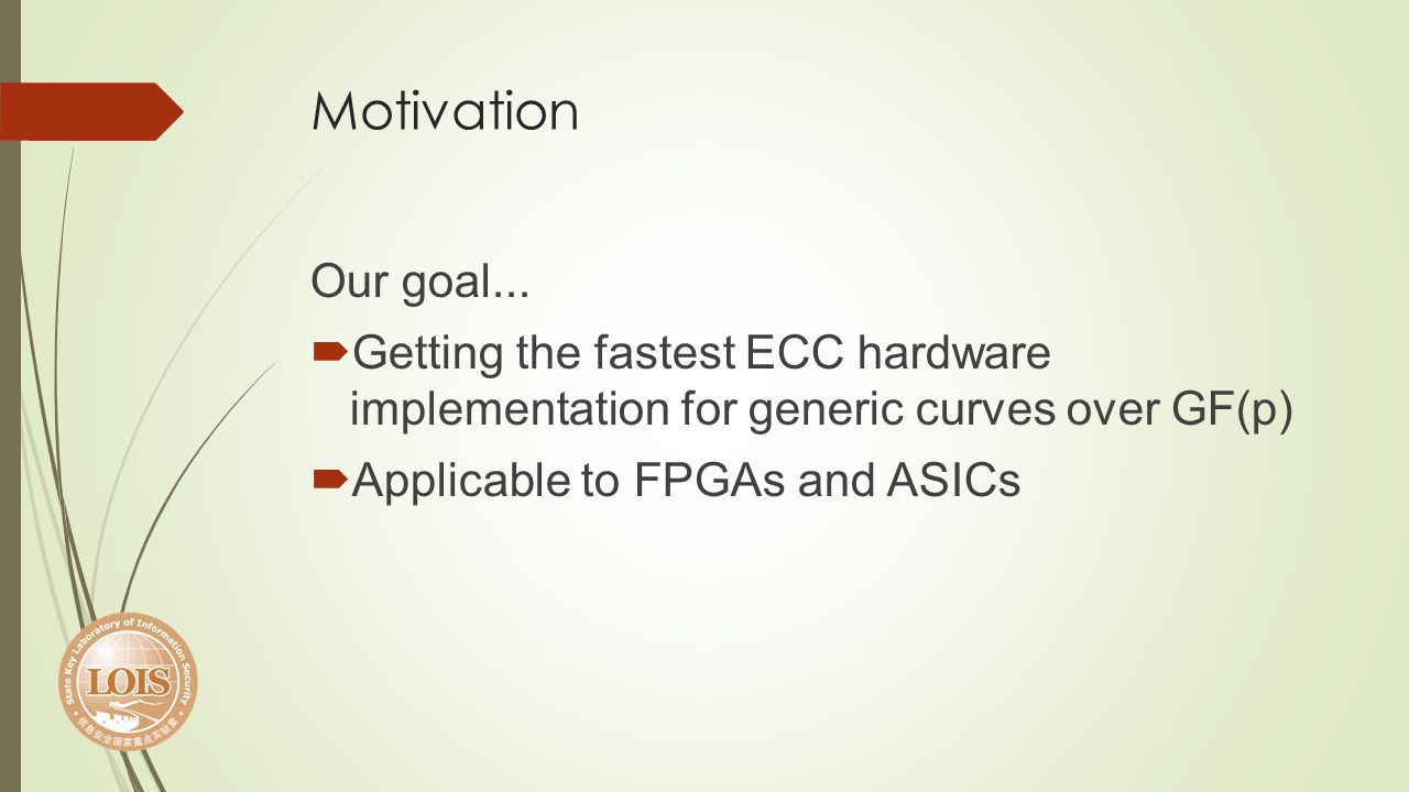 Motivation Our goal... Getting the fastest ECC hardware implementation for generic curves over GF(p)