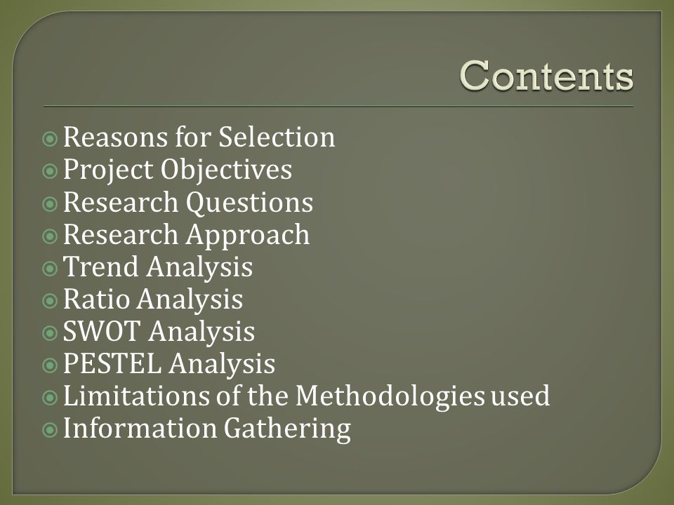 Contents Reasons for Selection Project Objectives Research Questions