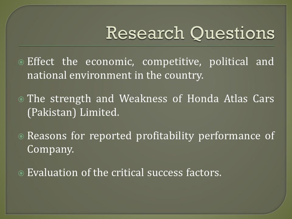 Research Questions Effect the economic, competitive, political and national environment in the country.