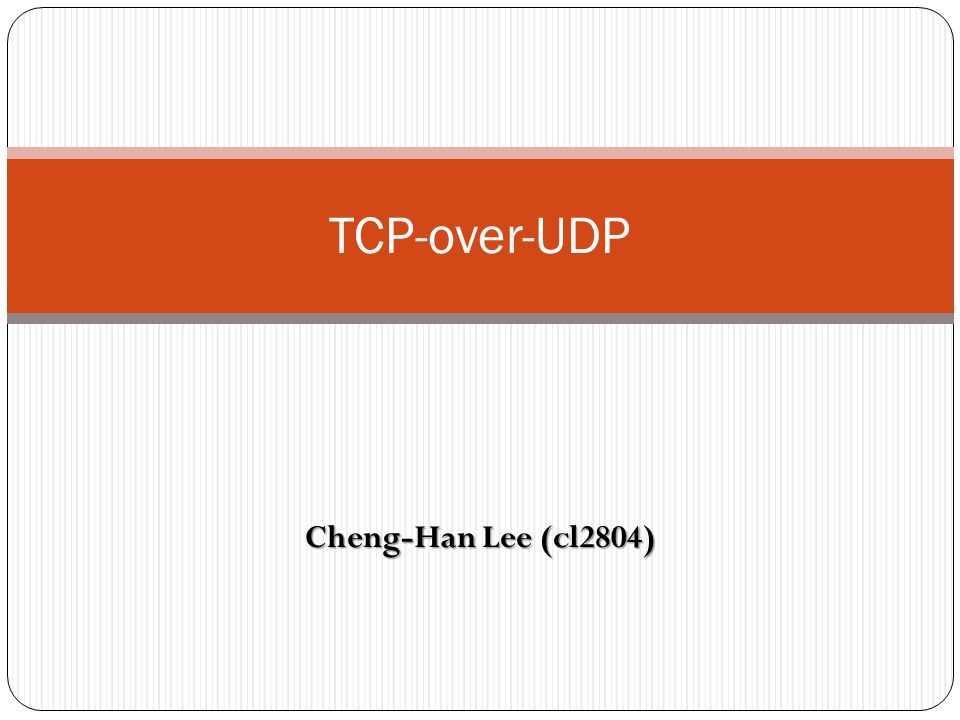 TCP-over-UDP Cheng-Han Lee (cl2804)