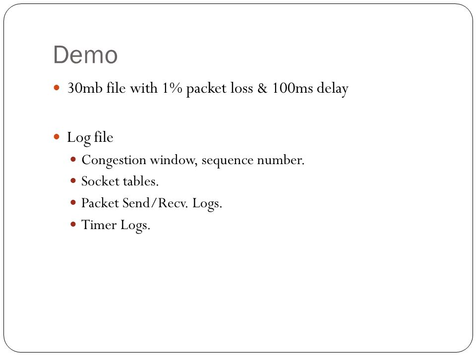 Demo 30mb file with 1% packet loss & 100ms delay Log file