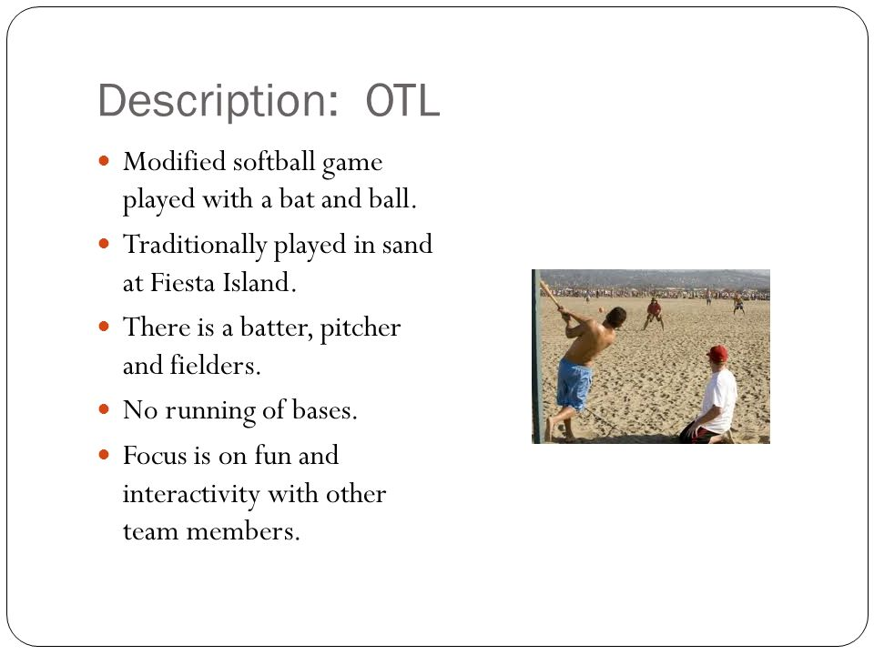 Description: OTL Modified softball game played with a bat and ball.