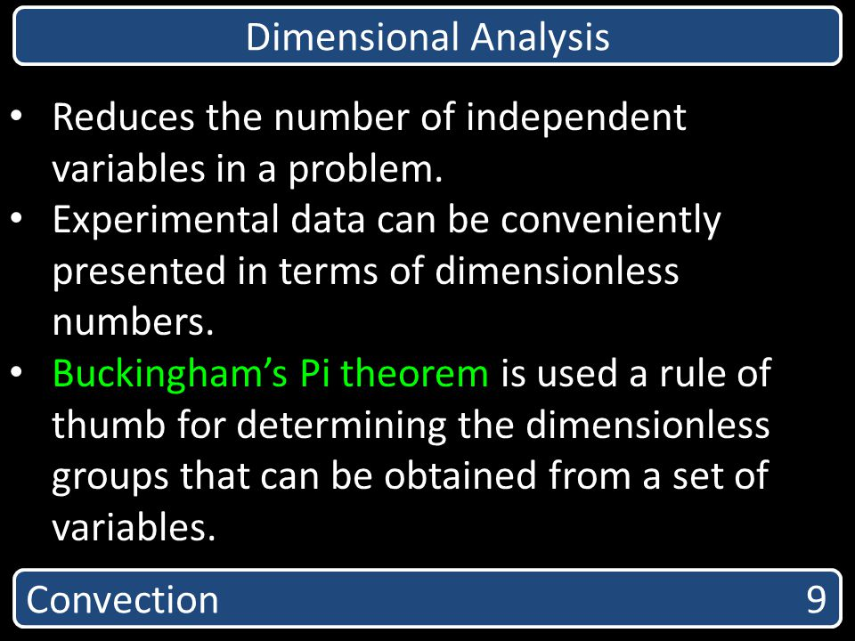 Dimensional Analysis Reduces the number of independent variables in a problem.