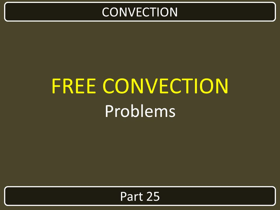 CONVECTION FREE CONVECTION Problems Part 25