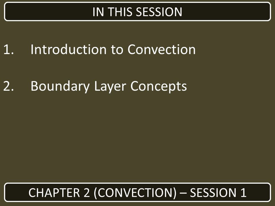 1. Introduction to Convection 2. Boundary Layer Concepts