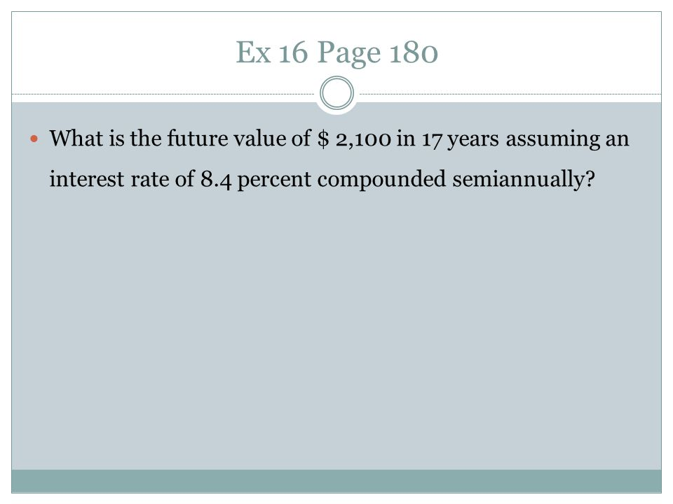 Ex 16 Page 180 What is the future value of $ 2,100 in 17 years assuming an interest rate of 8.4 percent compounded semiannually